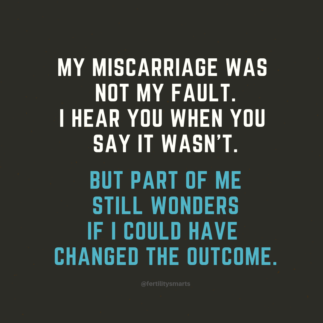 Miscarriage quote: My miscarriage was not my fault. But part of me still wonders if i could have changed the outcome.