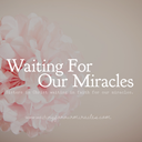 Waiting For Our Miracles